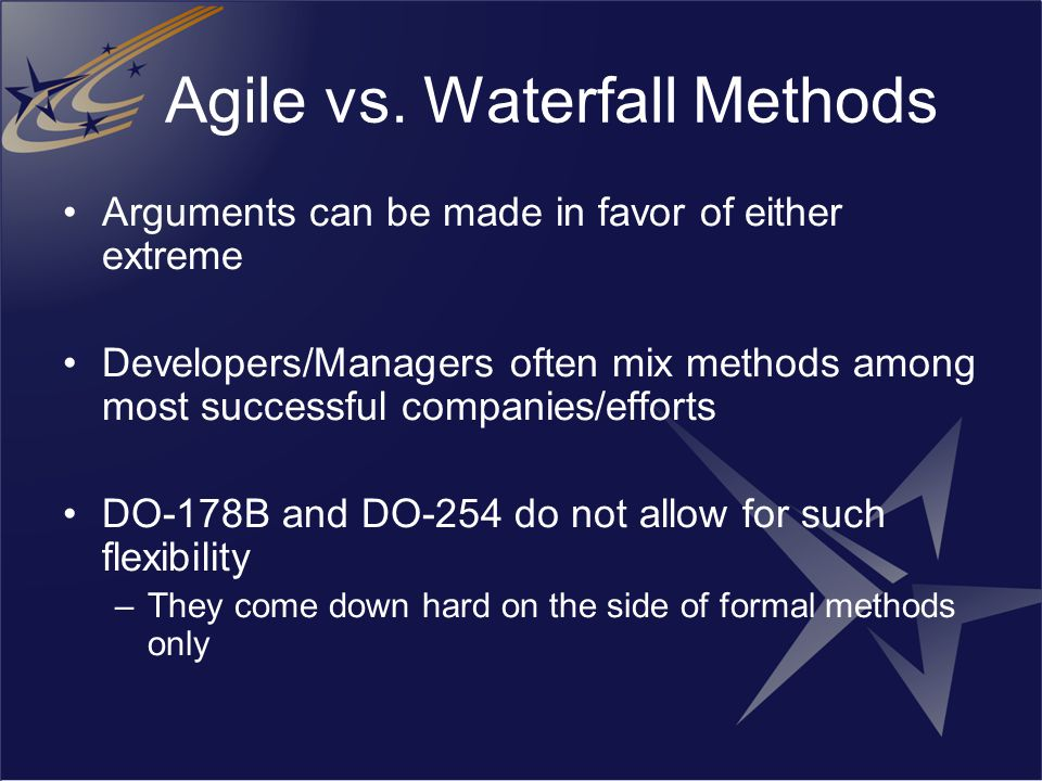 Agile vs. Waterfall Methods Arguments can be made in favor of either extreme Developers/Managers often mix methods among most successful companies/eff