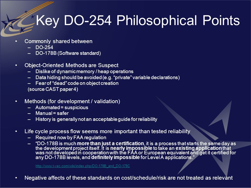 Key DO-254 Philosophical Points Commonly shared between –DO-254 –DO-178B (Software standard) Object-Oriented Methods are Suspect –Dislike of dynamic m