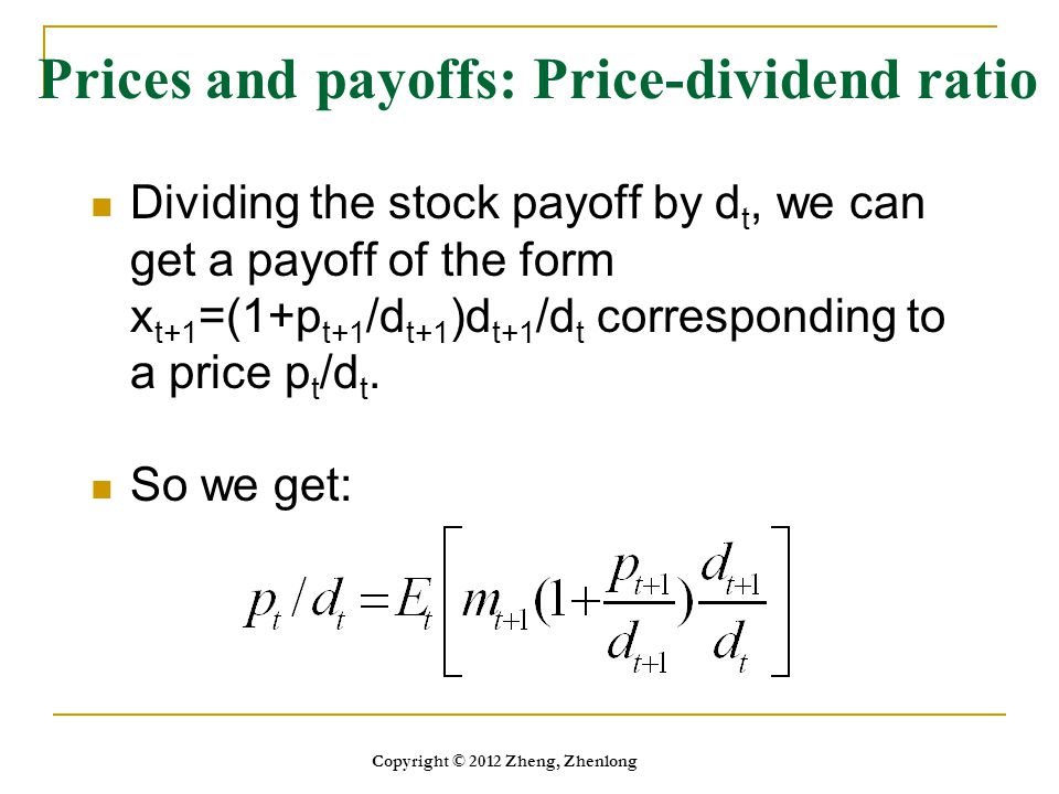 Prices and payoffs: Price-dividend ratio Dividing the stock payoff by d t, we can get a payoff of the form x t+1 =(1+p t+1 /d t+1 )d t+1 /d t correspo