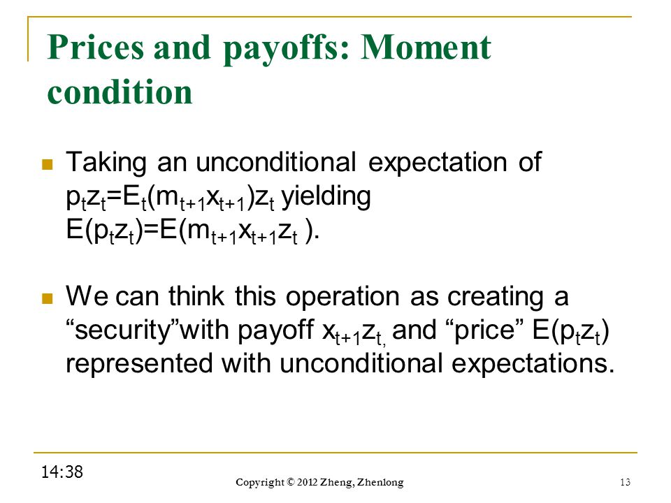 Prices and payoffs: Moment condition Taking an unconditional expectation of p t z t =E t (m t+1 x t+1 )z t yielding E(p t z t )=E(m t+1 x t+1 z t ). W