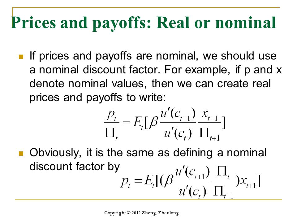 Prices and payoffs: Real or nominal If prices and payoffs are nominal, we should use a nominal discount factor. For example, if p and x denote nominal
