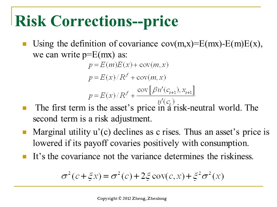 Risk Corrections--price Using the definition of covariance cov(m,x)=E(mx)-E(m)E(x), we can write p=E(mx) as: The first term is the asset's price in a