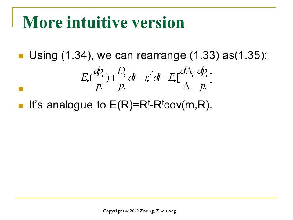 More intuitive version Using (1.34), we can rearrange (1.33) as(1.35): It's analogue to E(R)=R f -R f cov(m,R). Copyright © 2012 Zheng, Zhenlong