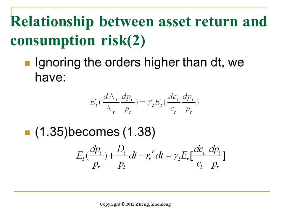 Ignoring the orders higher than dt, we have: (1.35)becomes (1.38) Relationship between asset return and consumption risk(2) Copyright © 2012 Zheng, Zh