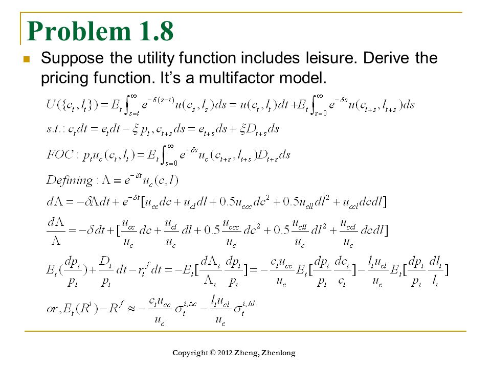 Problem 1.8 Suppose the utility function includes leisure. Derive the pricing function. It's a multifactor model. Copyright © 2012 Zheng, Zhenlong