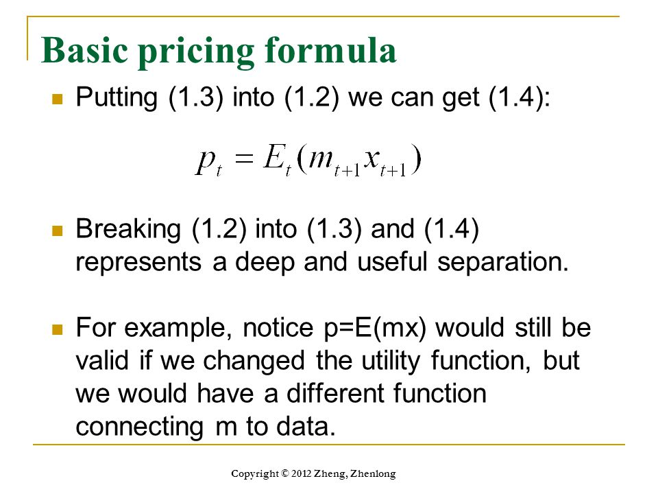 Basic pricing formula Putting (1.3) into (1.2) we can get (1.4): Breaking (1.2) into (1.3) and (1.4) represents a deep and useful separation. For exam