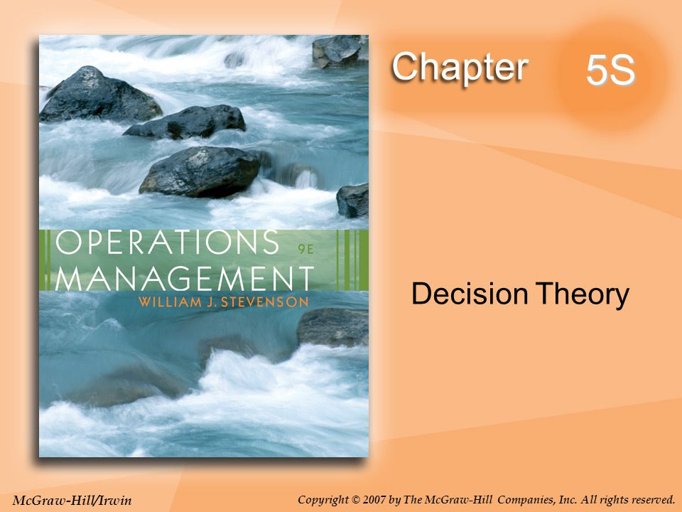 McGraw-Hill/Irwin Copyright © 2007 by The McGraw-Hill Companies, Inc. All rights reserved. 5S Decision Theory