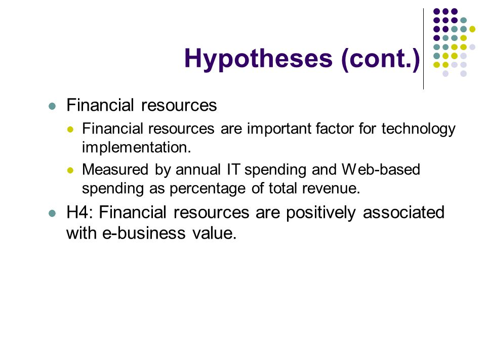 Hypotheses (cont.) Financial resources Financial resources are important factor for technology implementation.