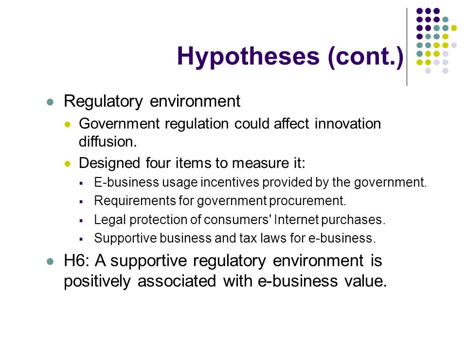 Hypotheses (cont.) Regulatory environment Government regulation could affect innovation diffusion.