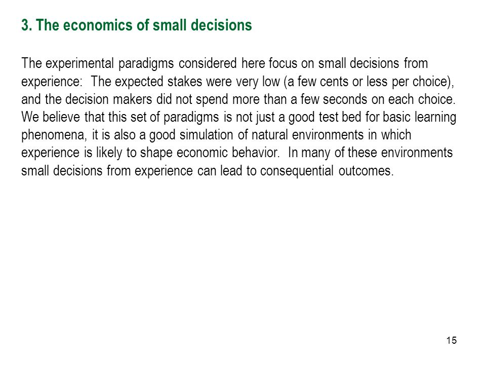 15 3. The economics of small decisions The experimental paradigms considered here focus on small decisions from experience: The expected stakes were v