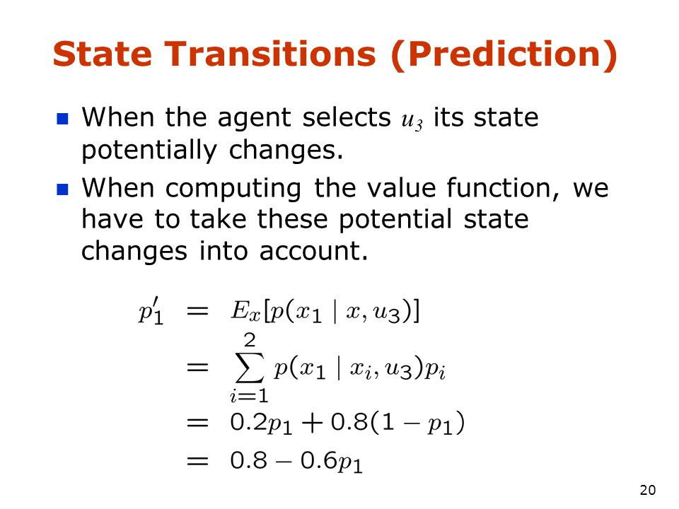 20 State Transitions (Prediction) When the agent selects u 3 its state potentially changes.