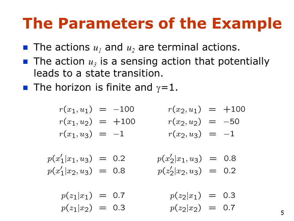 5 The Parameters of the Example The actions u 1 and u 2 are terminal actions.