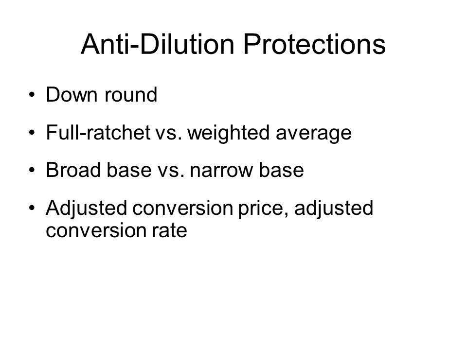 Anti-Dilution Protections Down round Full-ratchet vs.