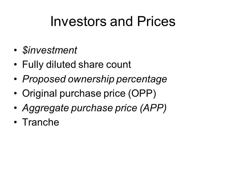 Investors and Prices $investment Fully diluted share count Proposed ownership percentage Original purchase price (OPP) Aggregate purchase price (APP)