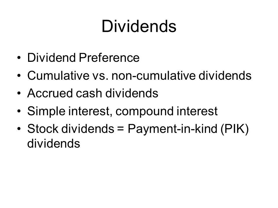 Dividends Dividend Preference Cumulative vs. non-cumulative dividends Accrued cash dividends Simple interest, compound interest Stock dividends = Paym