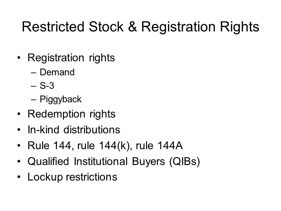 Restricted Stock & Registration Rights Registration rights –Demand –S-3 –Piggyback Redemption rights In-kind distributions Rule 144, rule 144(k), rule