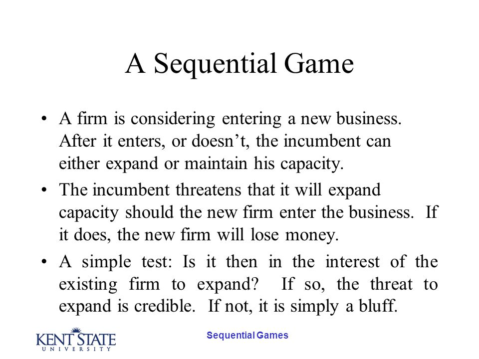 Sequential Games A Sequential Game A firm is considering entering a new business.