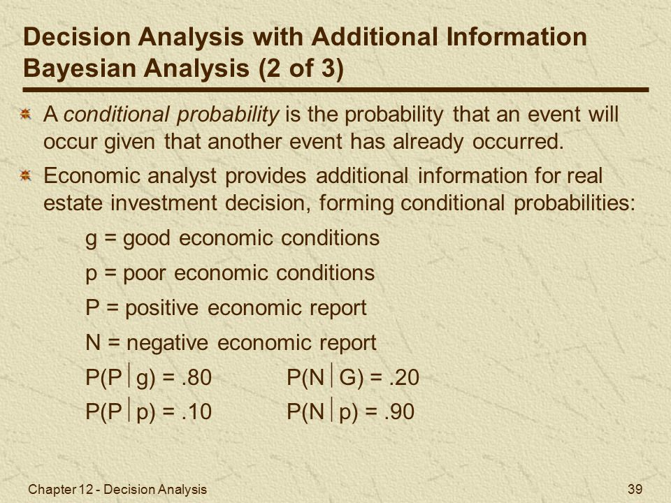Chapter 12 - Decision Analysis 39 A conditional probability is the probability that an event will occur given that another event has already occurred.