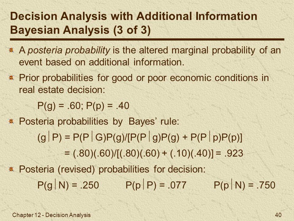 Chapter 12 - Decision Analysis 40 A posteria probability is the altered marginal probability of an event based on additional information.