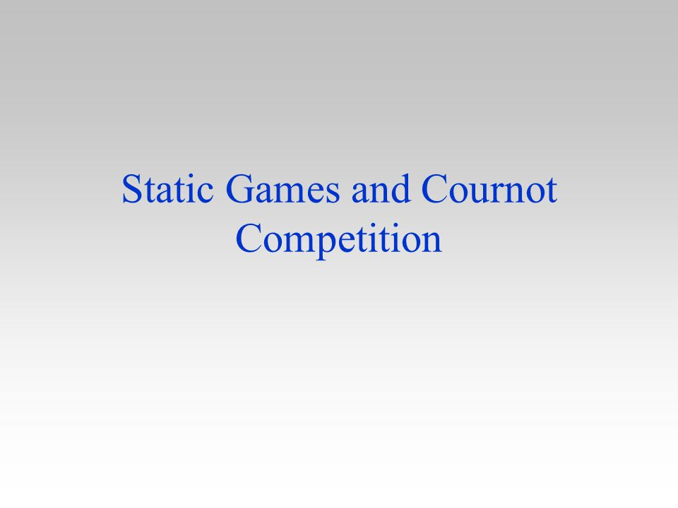 Static Games and Cournot Competition