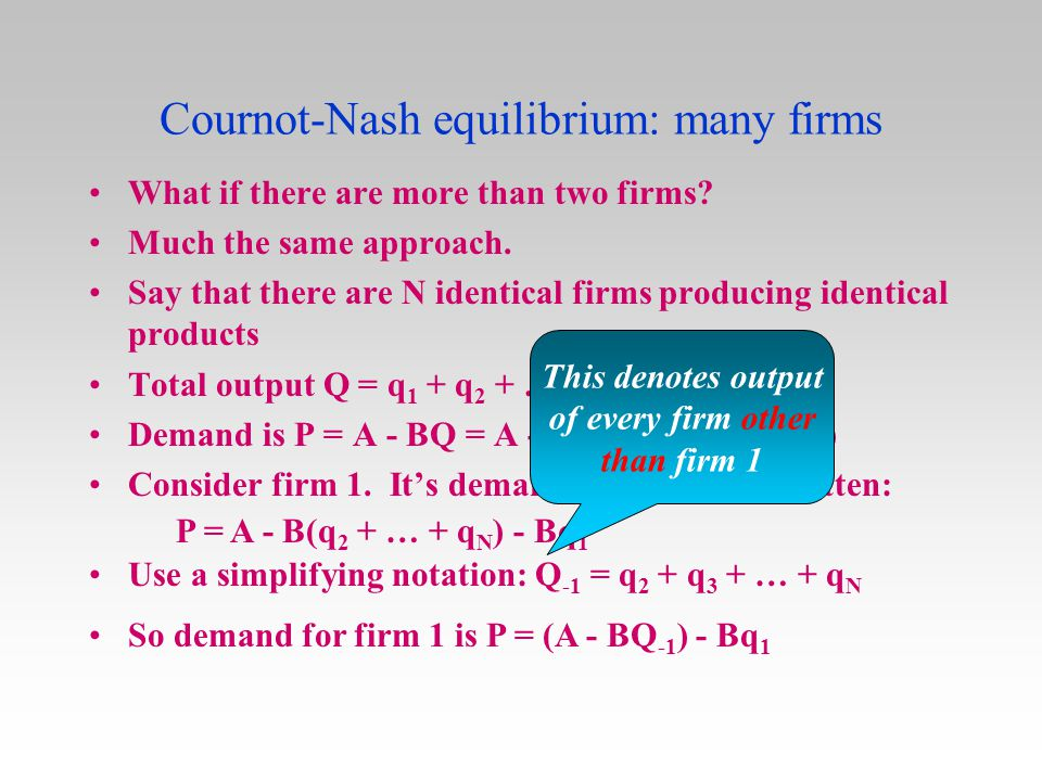 Cournot-Nash equilibrium: many firms What if there are more than two firms? Much the same approach. Say that there are N identical firms producing ide