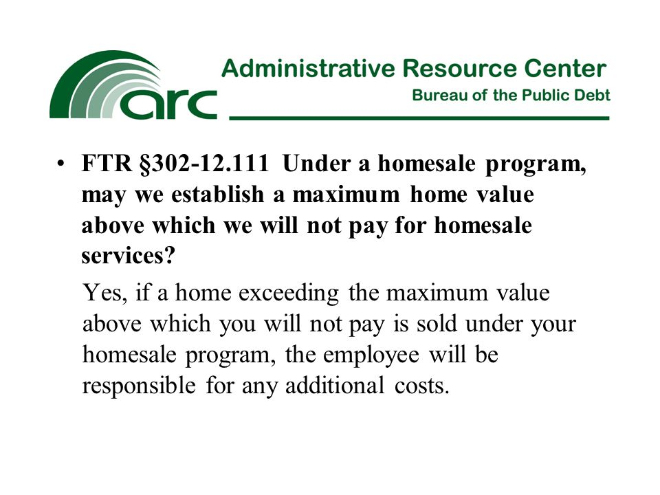 FTR §302-12.111 Under a homesale program, may we establish a maximum home value above which we will not pay for homesale services.
