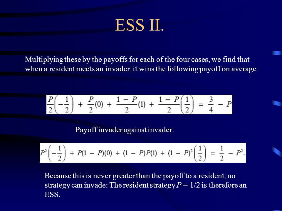 ESS II. Multiplying these by the payoffs for each of the four cases, we find that when a resident meets an invader, it wins the following payoff on av