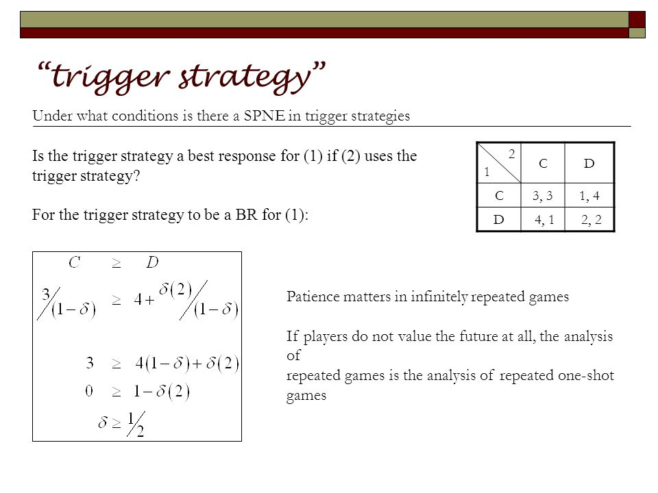 trigger strategy Under what conditions is there a SPNE in trigger strategies Is the trigger strategy a best response for (1) if (2) uses the trigger strategy.