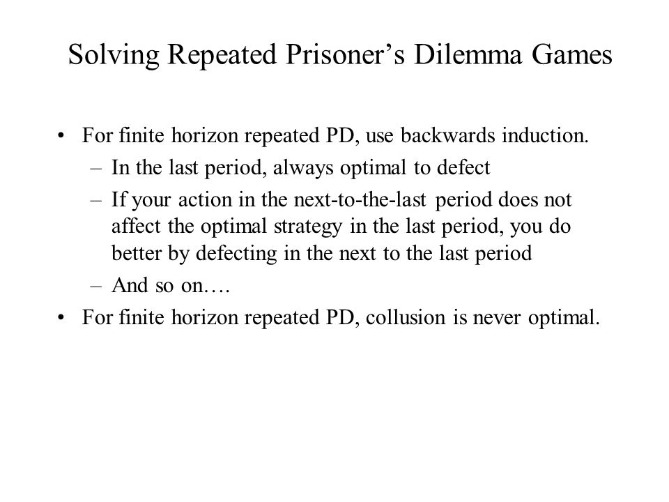 Solving Repeated Prisoner's Dilemma Games For finite horizon repeated PD, use backwards induction.
