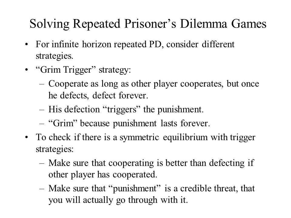 Solving Repeated Prisoner's Dilemma Games For infinite horizon repeated PD, consider different strategies.