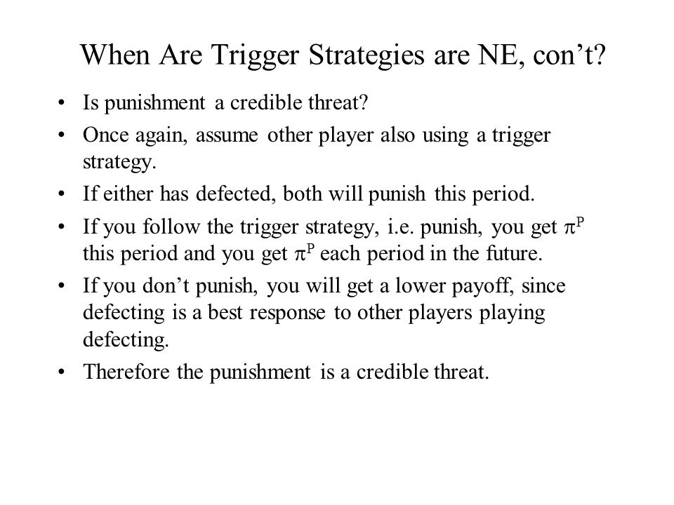When Are Trigger Strategies are NE, con't. Is punishment a credible threat.