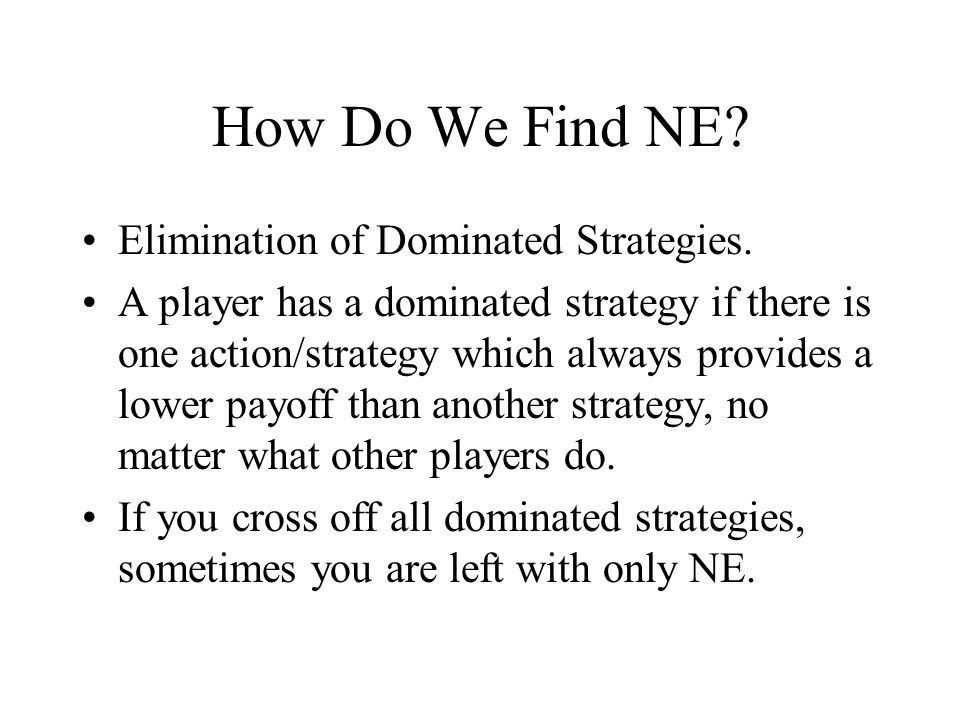 How Do We Find NE. Elimination of Dominated Strategies.