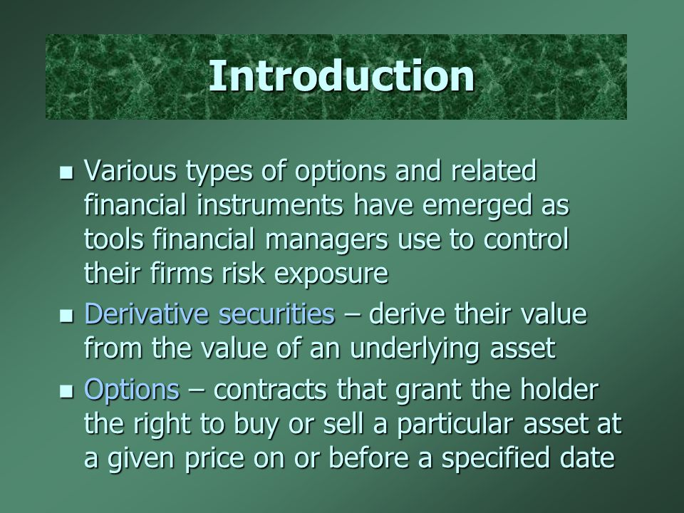 Introduction Various types of options and related financial instruments have emerged as tools financial managers use to control their firms risk expos