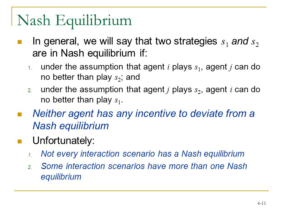 6-11 Nash Equilibrium In general, we will say that two strategies s 1 and s 2 are in Nash equilibrium if: 1.