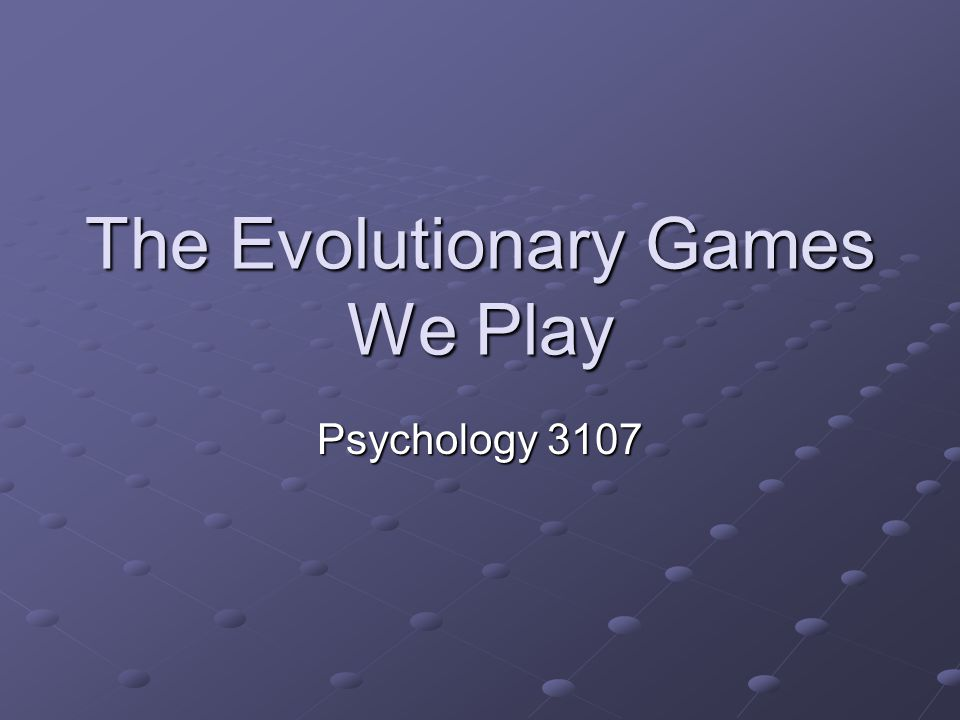 The Evolutionary Games We Play Psychology 3107