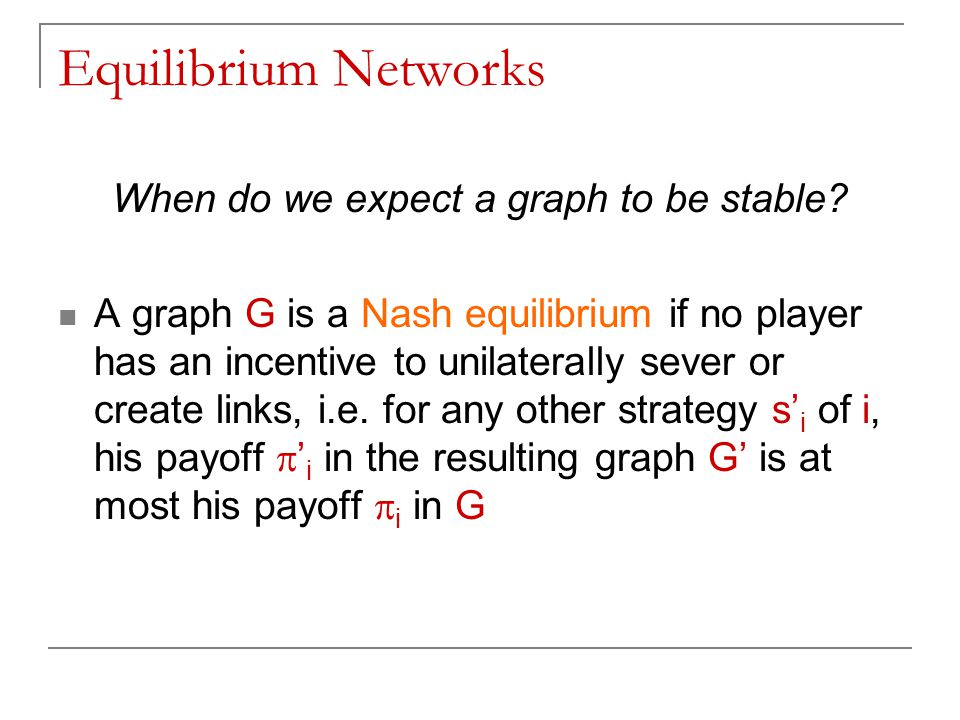 Equilibrium Networks When do we expect a graph to be stable.