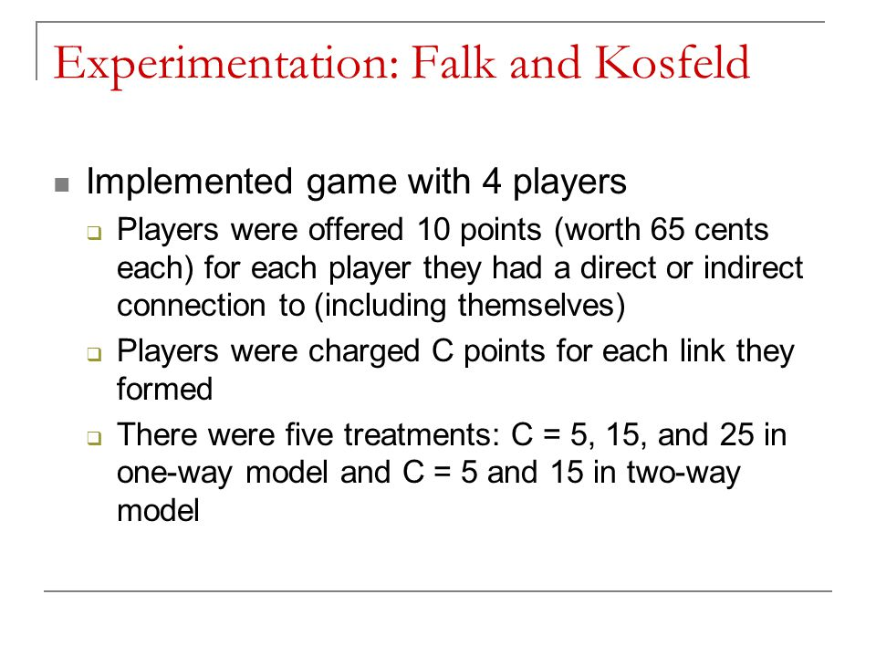 Experimentation: Falk and Kosfeld Implemented game with 4 players  Players were offered 10 points (worth 65 cents each) for each player they had a di