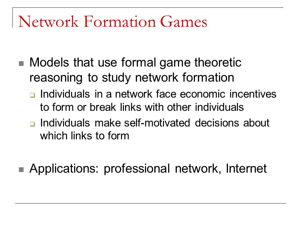 Incentives in Networks Each individual is a source of benefits (information, resources) Others can share the benefits of an individual via formation of links Link formation is costly (time, effort, money) Given these incentives, which links will form?