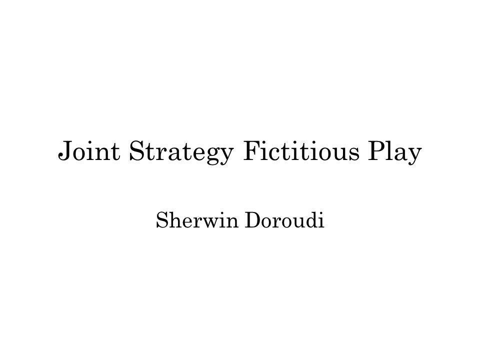Joint Strategy Fictitious Play Sherwin Doroudi