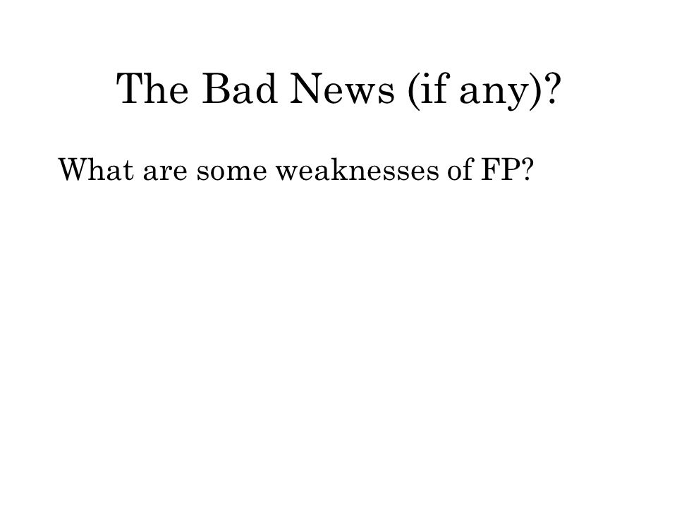 The Bad News (if any)? What are some weaknesses of FP?