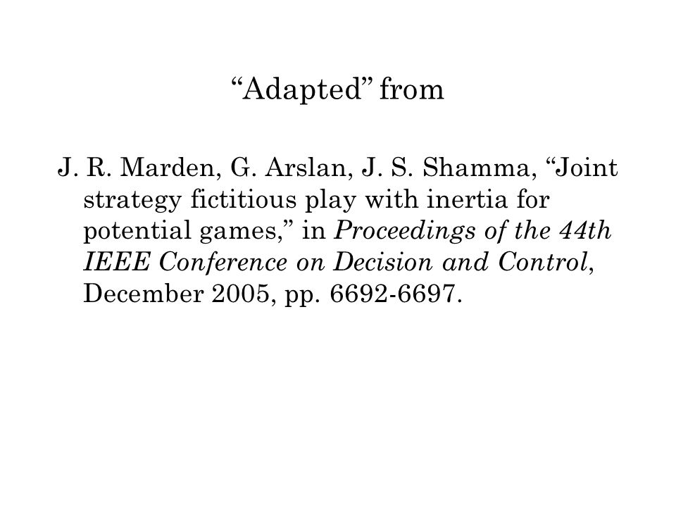 """Adapted"" from J. R. Marden, G. Arslan, J. S. Shamma, ""Joint strategy fictitious play with inertia for potential games,"" in Proceedings of the 44th IE"