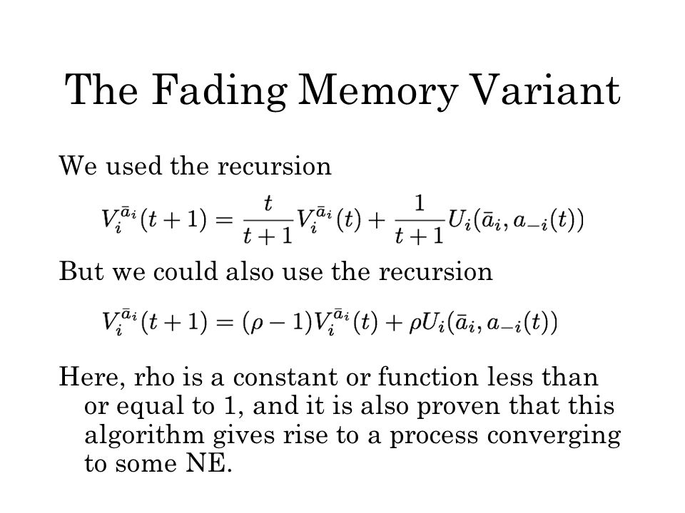 The Fading Memory Variant We used the recursion But we could also use the recursion Here, rho is a constant or function less than or equal to 1, and i