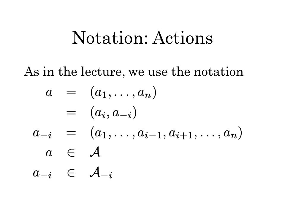 Notation: Actions As in the lecture, we use the notation