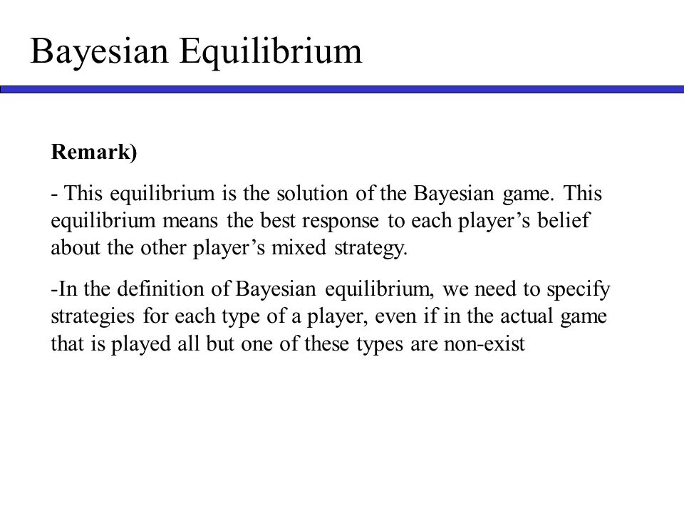 Bayesian Equilibrium Remark) - This equilibrium is the solution of the Bayesian game.