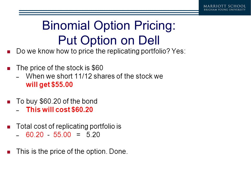Binomial Option Pricing: Put Option on Dell Do we know how to price the replicating portfolio.
