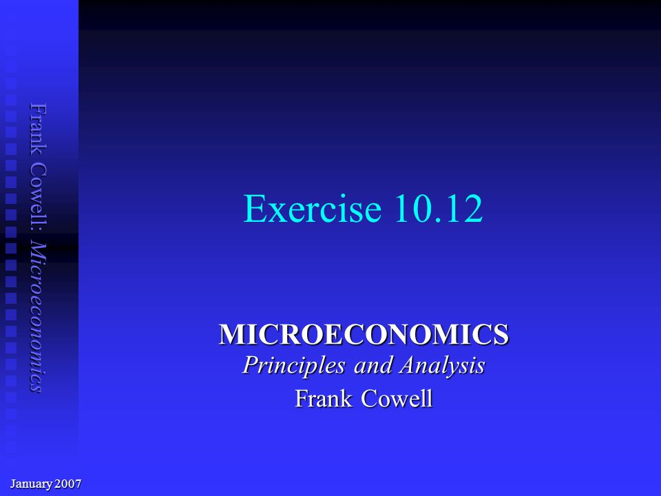 Frank Cowell: Microeconomics Exercise 10.12 MICROECONOMICS Principles and Analysis Frank Cowell January 2007