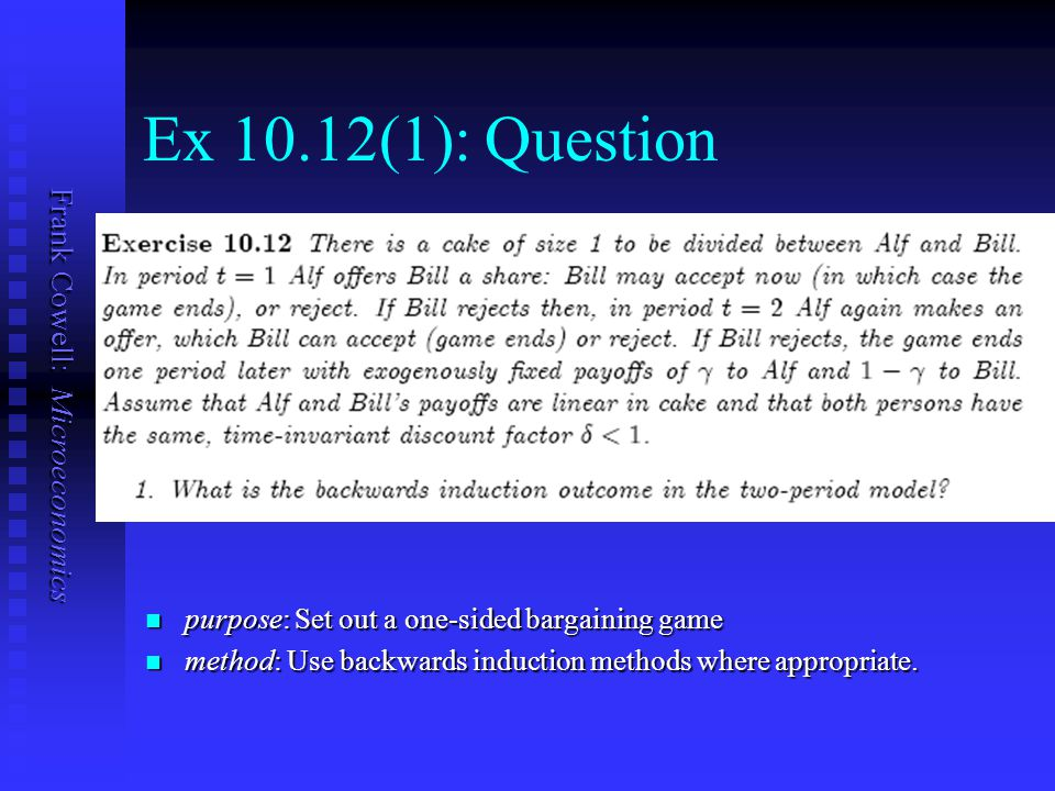 Frank Cowell: Microeconomics Ex 10.12(1): Question purpose: Set out a one-sided bargaining game purpose: Set out a one-sided bargaining game method: Use backwards induction methods where appropriate.