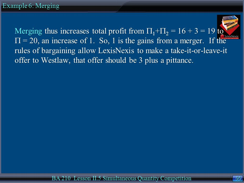 46 Merging thus increases total profit from  1 +  2 = 16 + 3 = 19 to  = 20, an increase of 1.