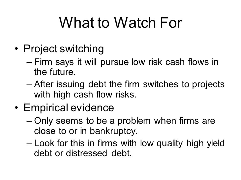 What to Watch For Project switching –Firm says it will pursue low risk cash flows in the future.