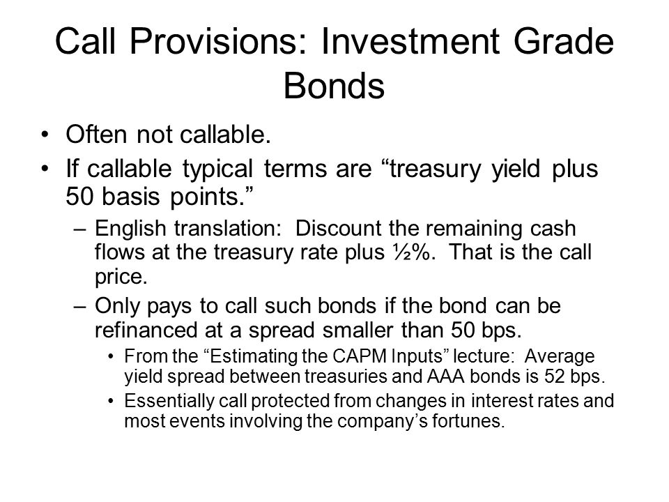 Call Provisions: Investment Grade Bonds Often not callable.
